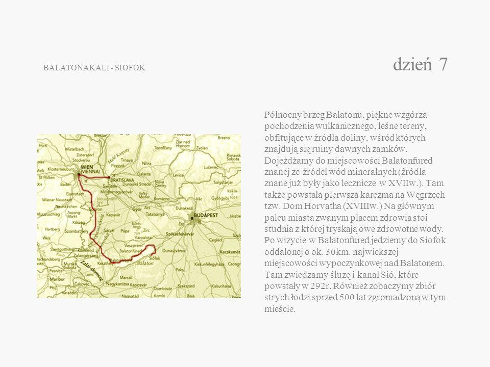 BALATONAKALI - SIOFOK dzień 7 Północny brzeg Balatonu, piękne wzgórza pochodzenia wulkanicznego, leśne tereny, obfitujące w źródła doliny, wśród który