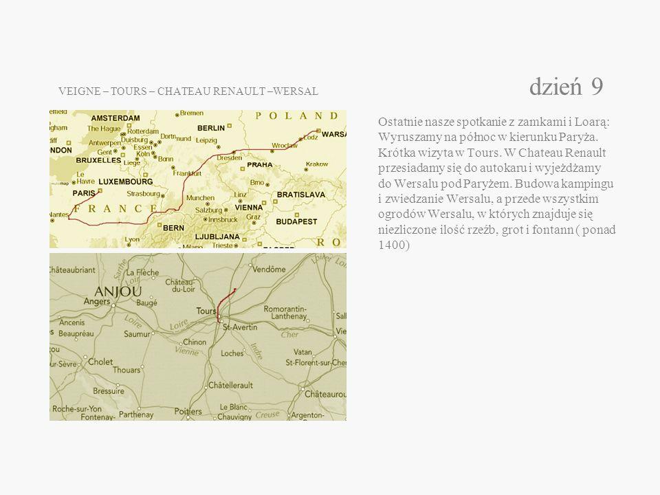 VEIGNE – TOURS – CHATEAU RENAULT –WERSAL dzień 9 Ostatnie nasze spotkanie z zamkami i Loarą: Wyruszamy na północ w kierunku Paryża.
