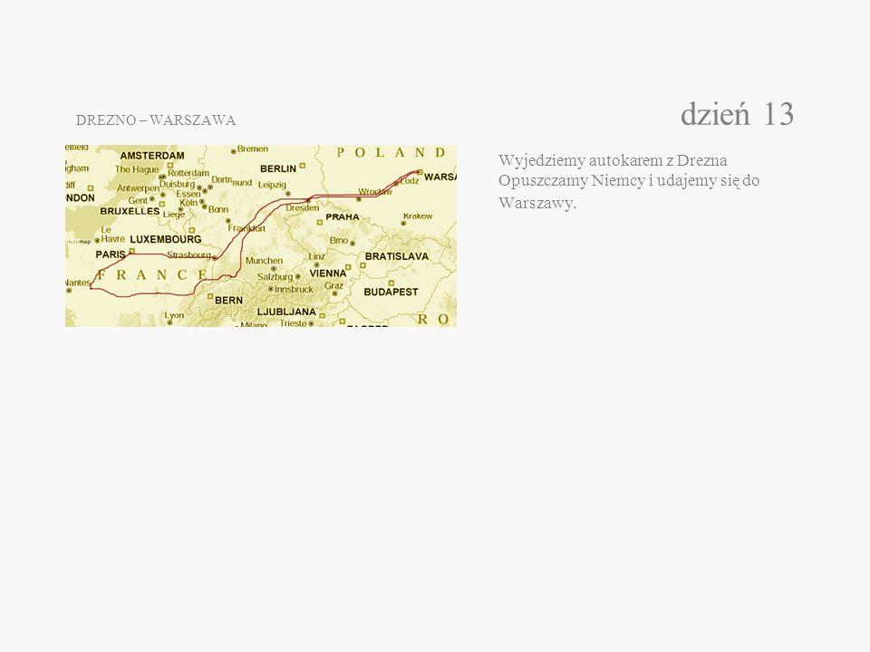 DREZNO – WARSZAWA dzień 13 Wyjedziemy autokarem z Drezna Opuszczamy Niemcy i udajemy się do Warszawy.