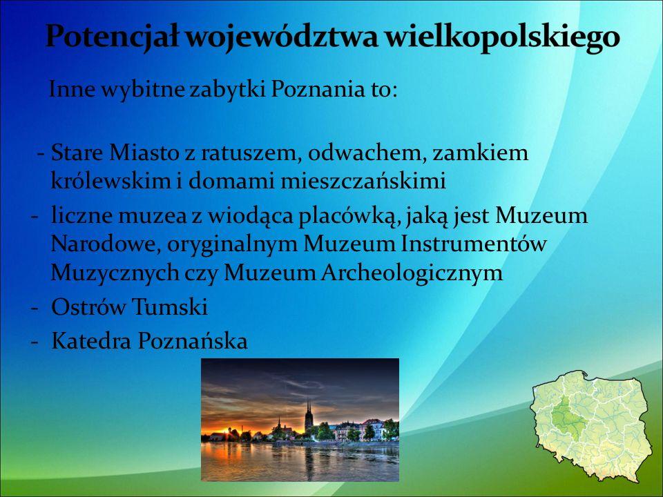 Inne wybitne zabytki Poznania to: - Stare Miasto z ratuszem, odwachem, zamkiem królewskim i domami mieszczańskimi - liczne muzea z wiodąca placówką, jaką jest Muzeum Narodowe, oryginalnym Muzeum Instrumentów Muzycznych czy Muzeum Archeologicznym - Ostrów Tumski - Katedra Poznańska 18