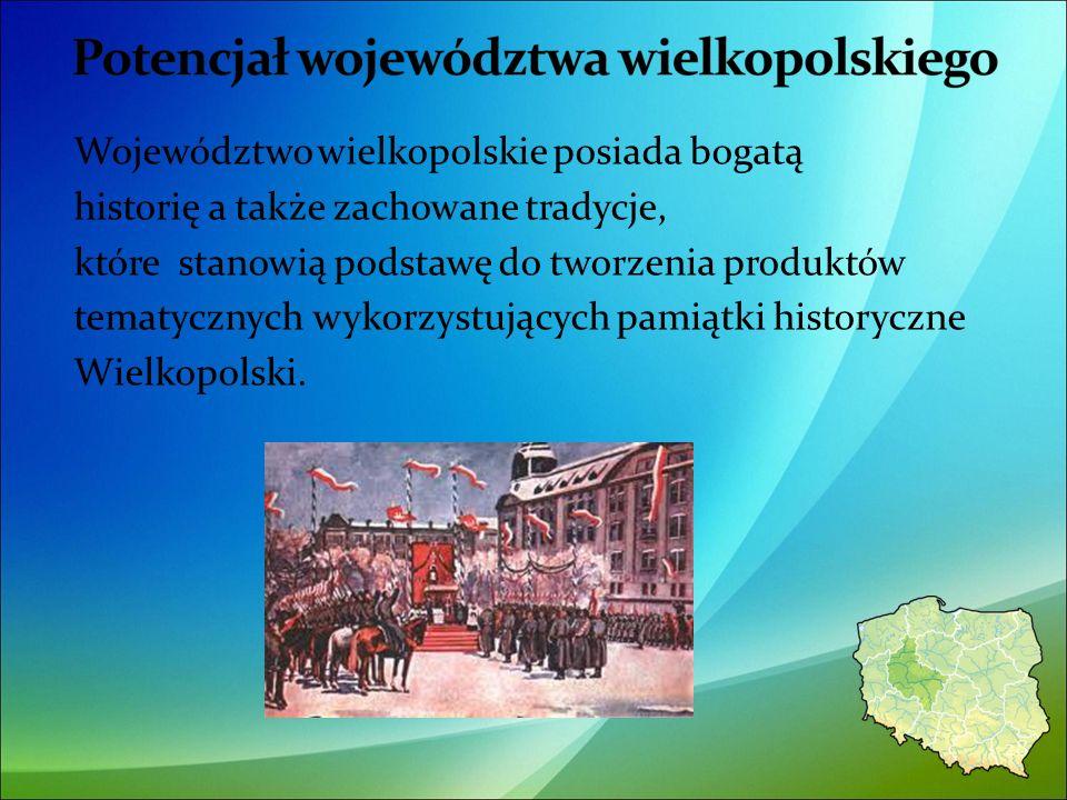 Województwo wielkopolskie posiada bogatą historię a także zachowane tradycje, które stanowią podstawę do tworzenia produktów tematycznych wykorzystujących pamiątki historyczne Wielkopolski.