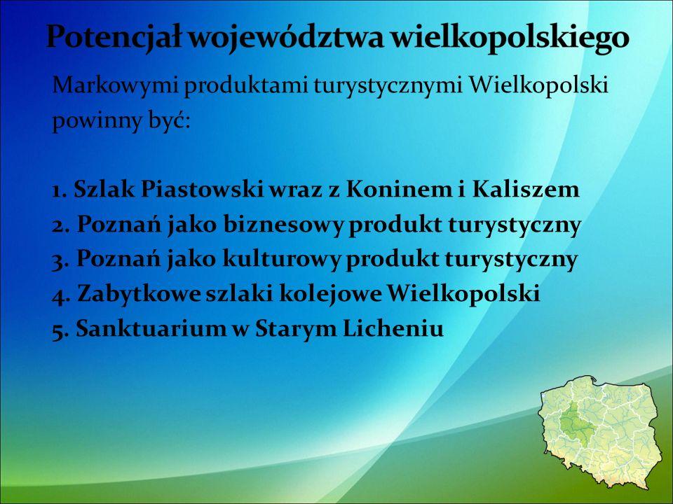 Markowymi produktami turystycznymi Wielkopolski powinny być: 1.