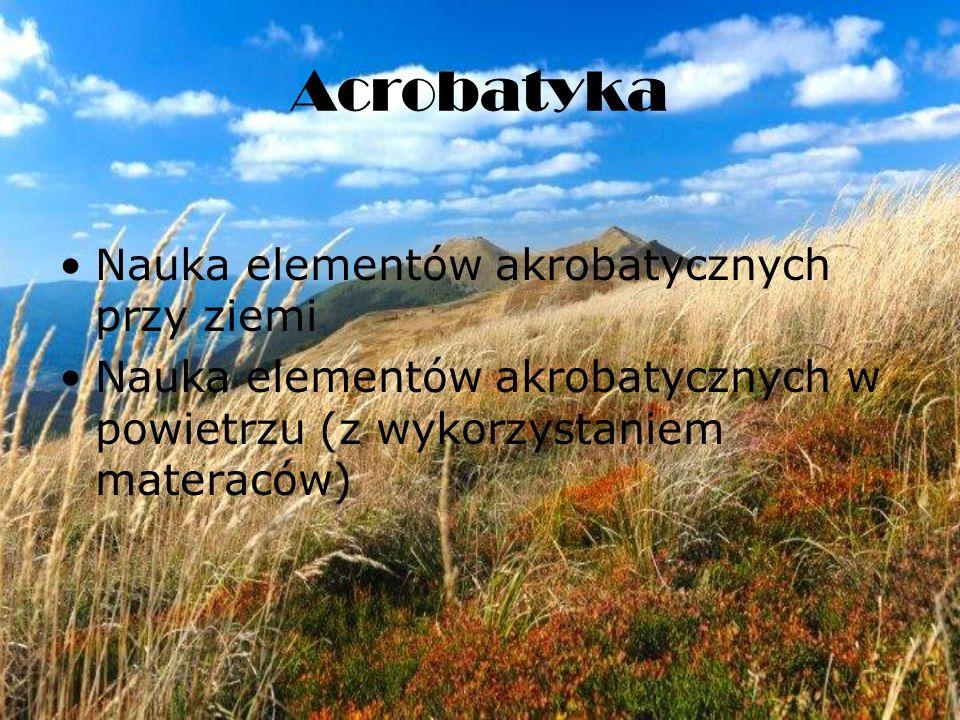Acrobatyka Nauka elementów akrobatycznych przy ziemi Nauka elementów akrobatycznych w powietrzu (z wykorzystaniem materaców)