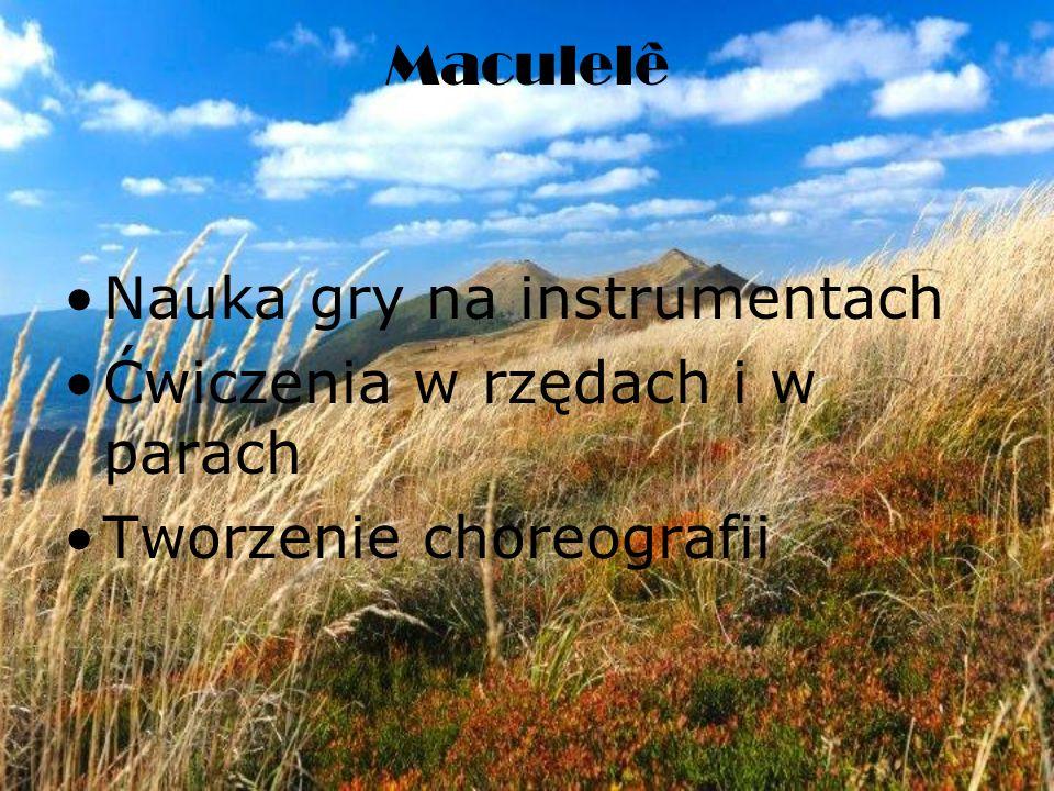 Maculelê Nauka gry na instrumentach Ćwiczenia w rzędach i w parach Tworzenie choreografii
