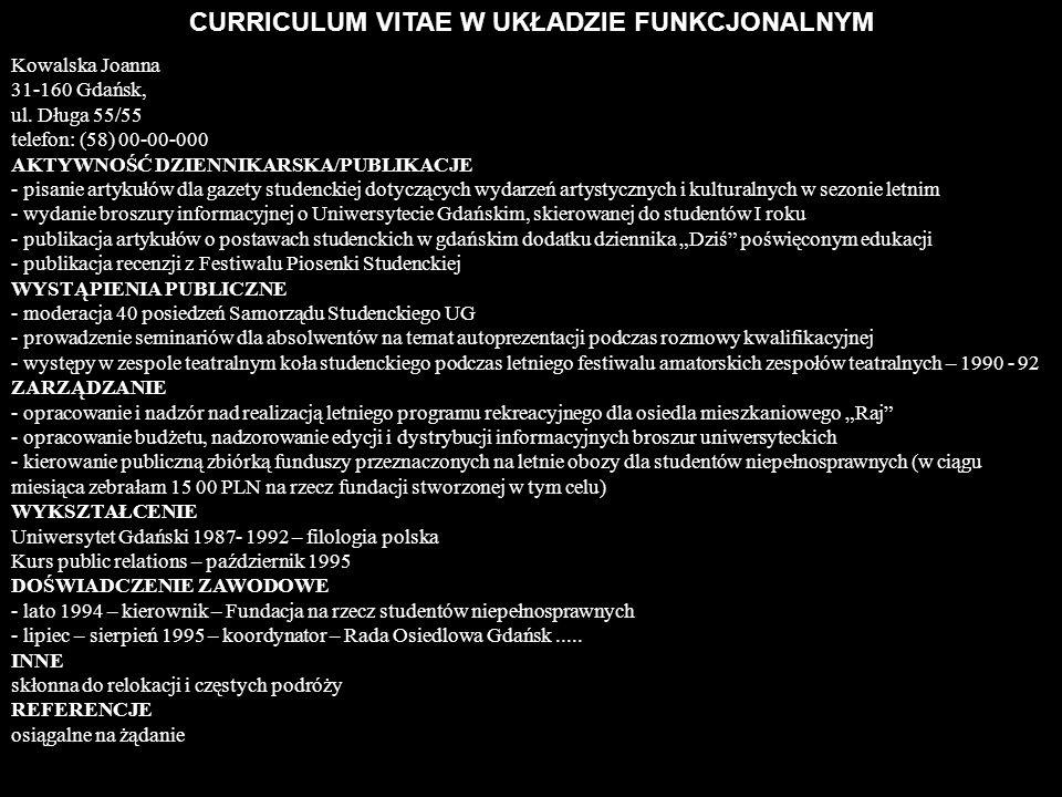 CURRICULUM VITAE W UKŁADZIE FUNKCJONALNYM Kowalska Joanna 31-160 Gdańsk, ul. Długa 55/55 telefon: (58) 00-00-000 AKTYWNOŚĆ DZIENNIKARSKA/PUBLIKACJE -