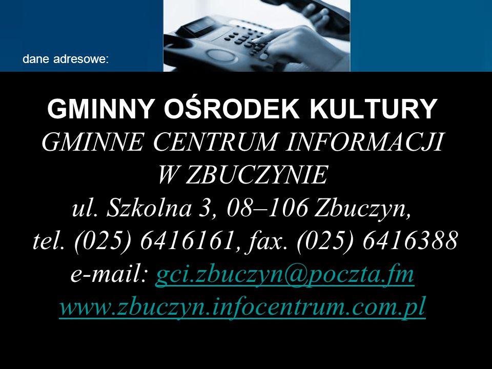 GMINNY OŚRODEK KULTURY GMINNE CENTRUM INFORMACJI W ZBUCZYNIE ul. Szkolna 3, 08–106 Zbuczyn, tel. (025) 6416161, fax. (025) 6416388 e-mail: gci.zbuczyn