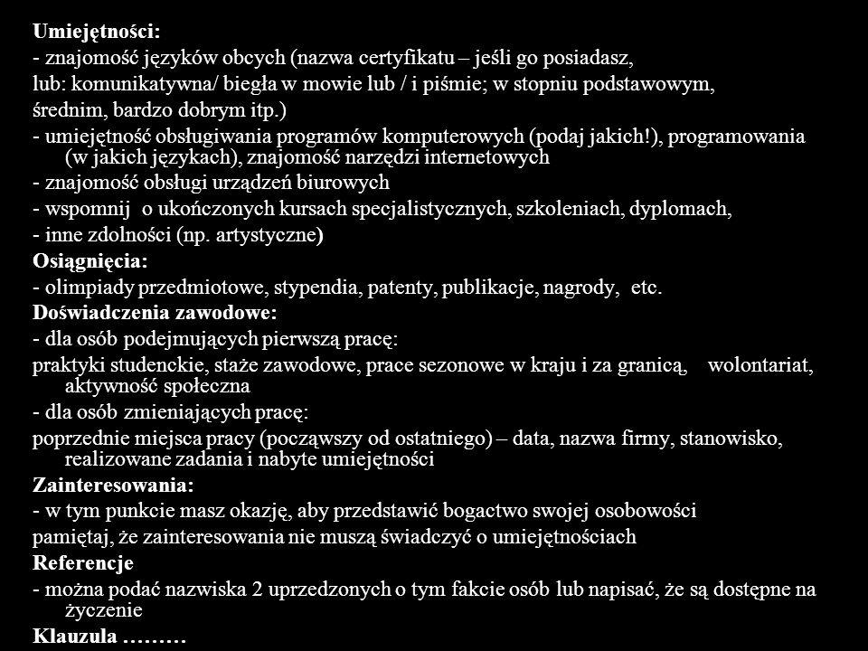 Umiejętności: - znajomość języków obcych (nazwa certyfikatu – jeśli go posiadasz, lub: komunikatywna/ biegła w mowie lub / i piśmie; w stopniu podstaw