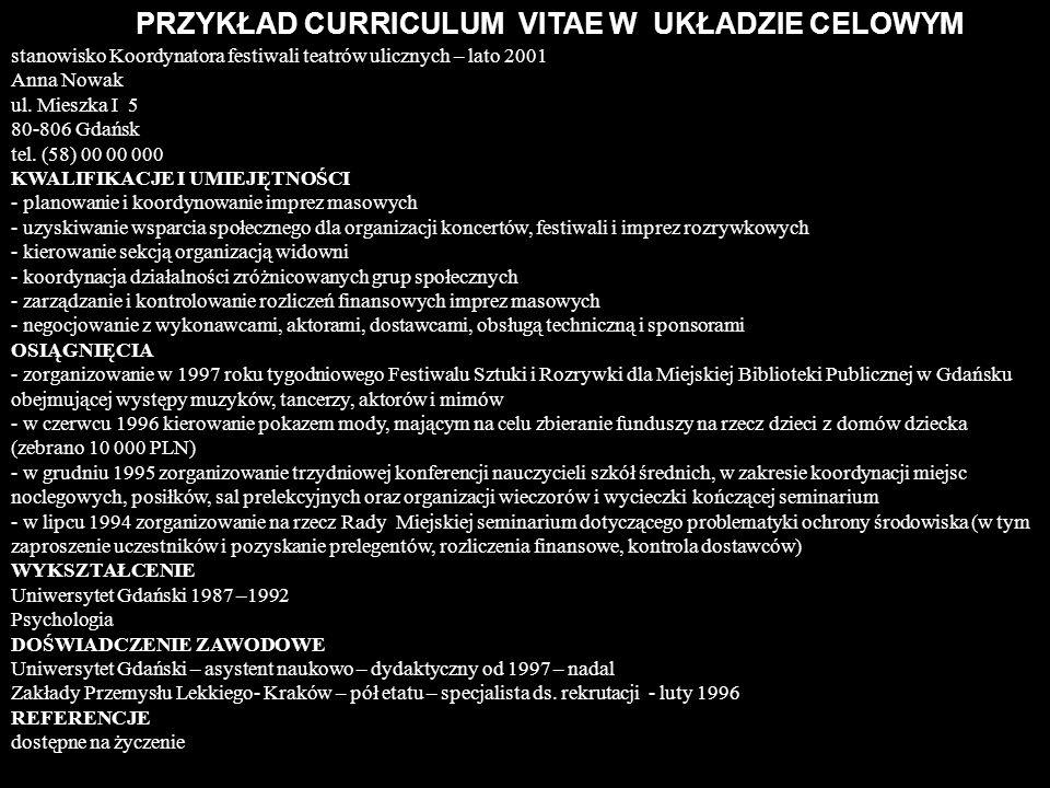 PRZYKŁAD CURRICULUM VITAE W UKŁADZIE CELOWYM stanowisko Koordynatora festiwali teatrów ulicznych – lato 2001 Anna Nowak ul. Mieszka I 5 80-806 Gdańsk