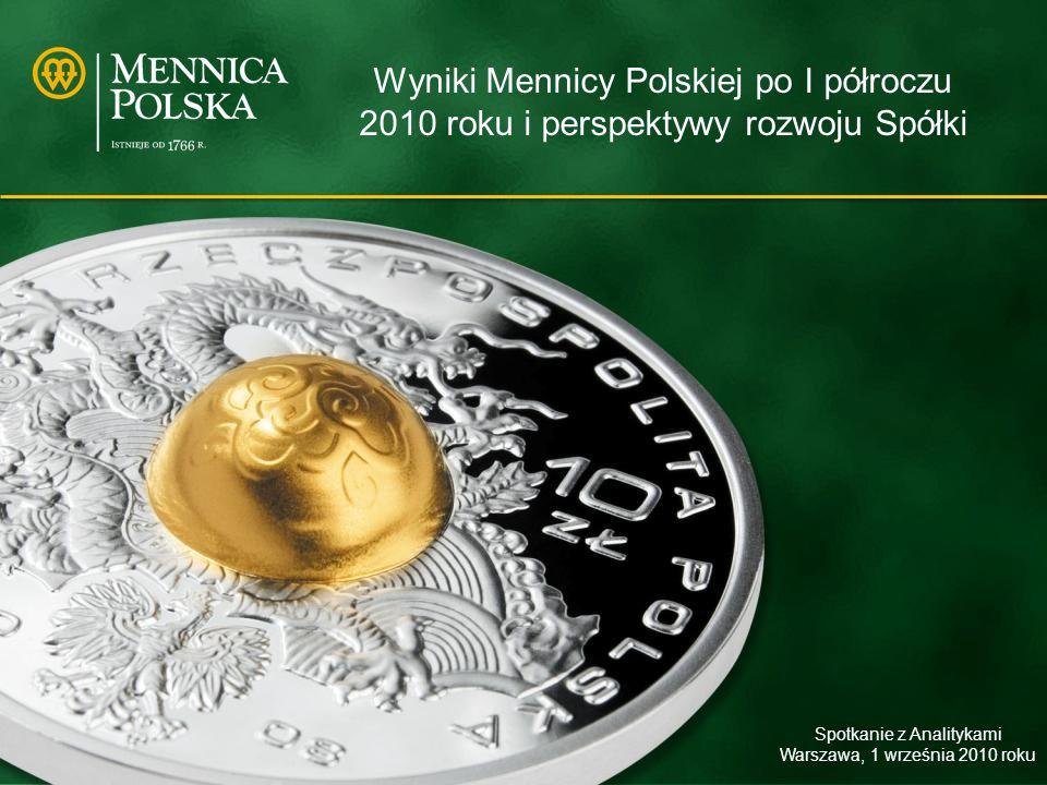 Wyniki Mennicy Polskiej po I półroczu 2010 roku i perspektywy rozwoju Spółki Spotkanie z Analitykami Warszawa, 1 września 2010 roku