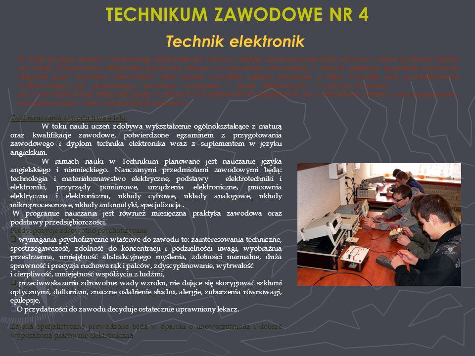 Technik elektronik TECHNIKUM ZAWODOWE NR 4 W dobie postępu naukowo technicznego elektronika jest obecna w każdej dziedzinie gospodarki zarówno w sferze produkcji, handlu czy usług.