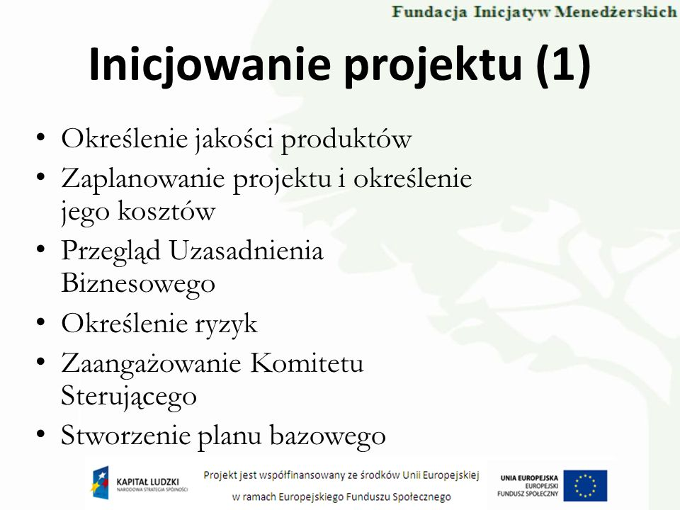 Inicjowanie projektu (1) Określenie jakości produktów Zaplanowanie projektu i określenie jego kosztów Przegląd Uzasadnienia Biznesowego Określenie ryz