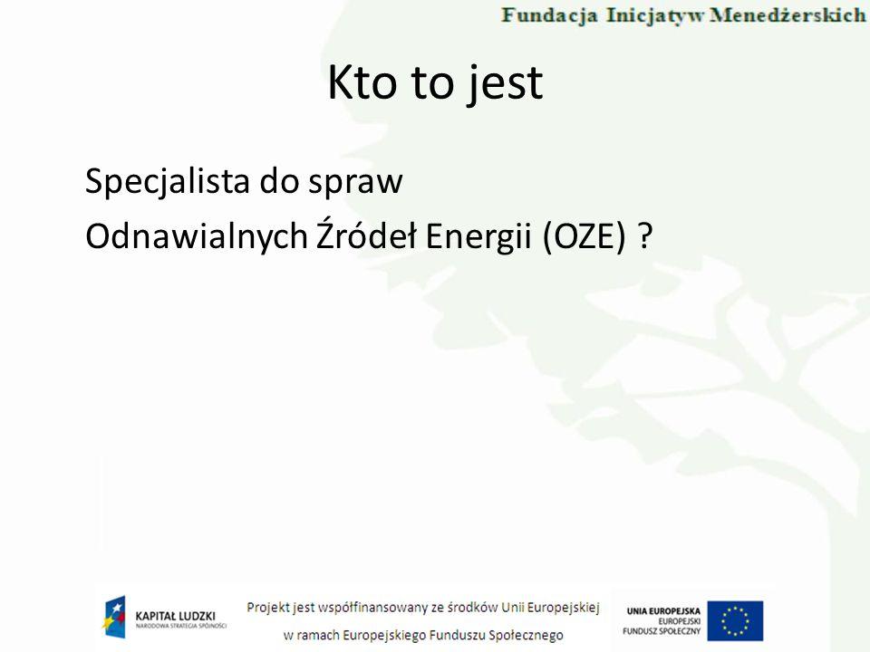 Specjalista do spraw Odnawialnych Źródeł Energii (OZE), to osoba posiadająca: - Znajomość branży / rynku OZE w Polsce i świadomość kierunków rozwoju branży i rynku OZE w UE i na Świecie, -Ogólną świadomość prawa dotyczącego OZE i kierunków jego ewaluacji (prawo międzynarodowe i krajowe), -Dobrą ogólną znajomość prawa Polskiego odnoszącego się do branży i rynku OZE -Zdolność do uczestnictwa w kluczowych procesach związanych z OZE (prognozowanie, ocena inicjatyw, budowanie i zarządzanie strategią, opracowyawnie koncepcji), -Zdolność do uczestnictwa w projektach inwestycyjnych OZE, -Zdolność do uczestniczenia w procesie eksploatacji systemów OZE, -Świadomość Doktryny Zrównoważonego Rozwoju.