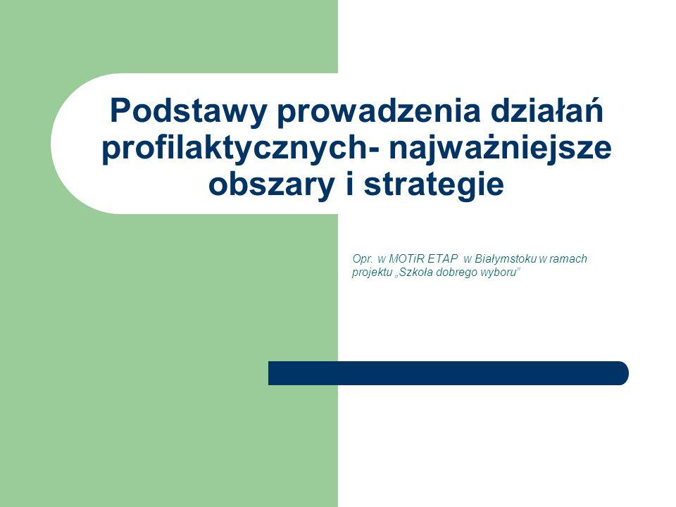 Tematyka szkolenia Profilaktyka –definicje Czynniki ryzyka i czynniki chroniące Poziomy profilaktyki Strategie profilaktyczne Działania profilaktyczne w szkole