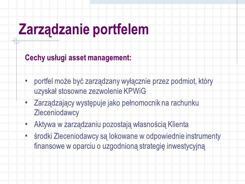 Cechy usługi asset management: portfel może być zarządzany wyłącznie przez podmiot, który uzyskał stosowne zezwolenie KPWiG Zarządzający występuje jako pełnomocnik na rachunku Zleceniodawcy Aktywa w zarządzaniu pozostają własnością Klienta środki Zleceniodawcy są lokowane w odpowiednie instrumenty finansowe w oparciu o uzgodnioną strategię inwestycyjną