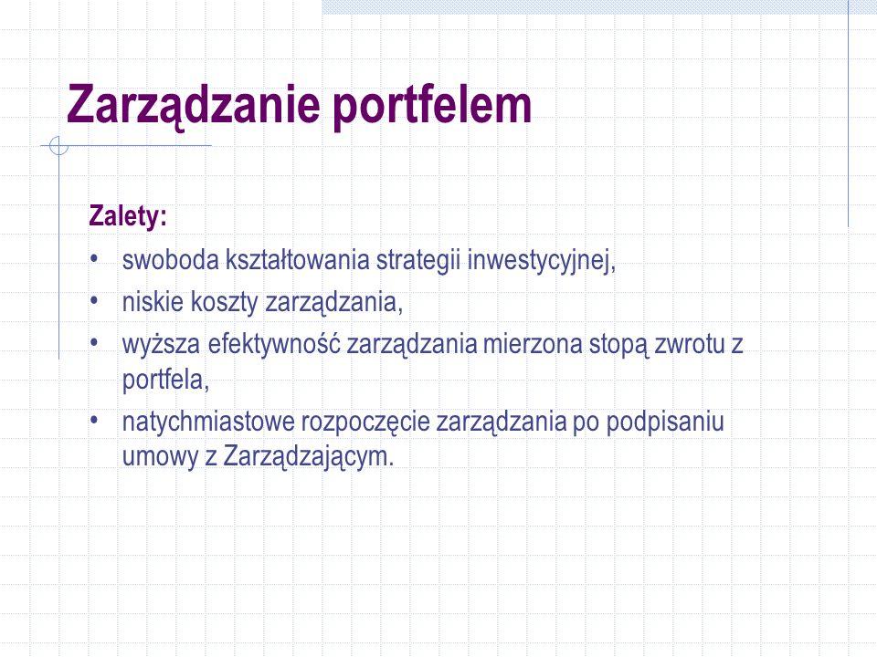 Zarządzanie portfelem Zalety: swoboda kształtowania strategii inwestycyjnej, niskie koszty zarządzania, wyższa efektywność zarządzania mierzona stopą zwrotu z portfela, natychmiastowe rozpoczęcie zarządzania po podpisaniu umowy z Zarządzającym.