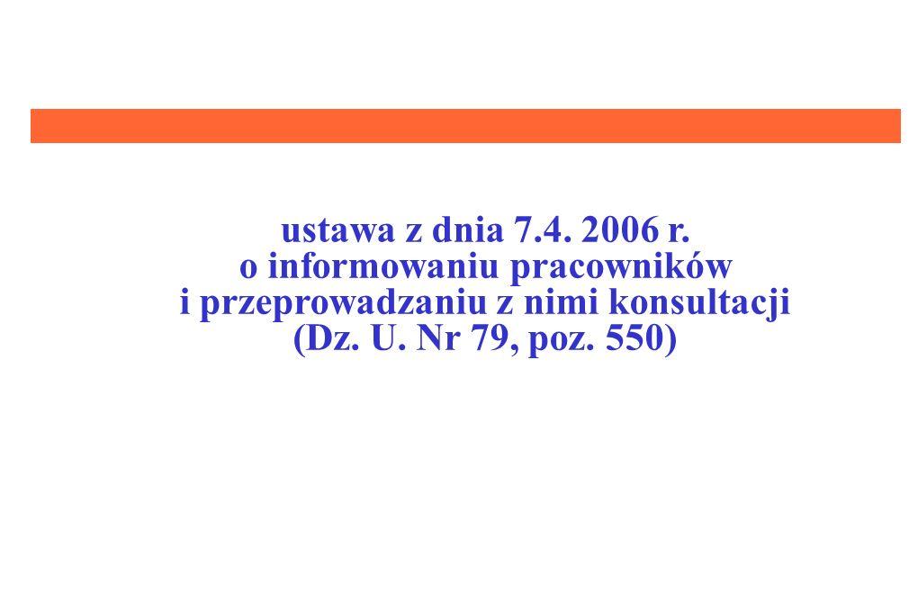 ustawa z dnia 7.4. 2006 r. o informowaniu pracowników i przeprowadzaniu z nimi konsultacji (Dz.