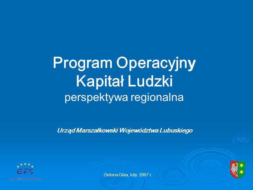 Program Operacyjn y Kapitał Ludzki perspektywa regionalna Urząd Marszałkowski Województwa Lubuskiego Zielona Góra, luty 2007 r.