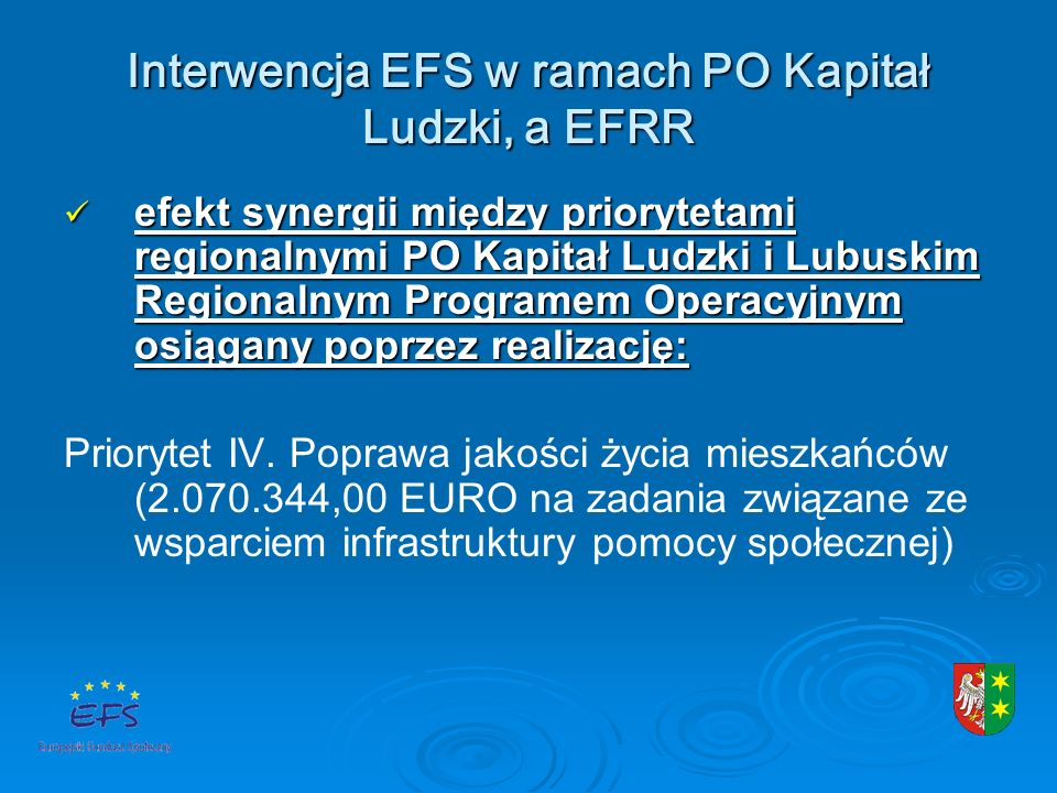Interwencja EFS w ramach PO Kapitał Ludzki, a EFRR efekt synergii między priorytetami regionalnymi PO Kapitał Ludzki i Lubuskim Regionalnym Programem Operacyjnym osiągany poprzez realizację: efekt synergii między priorytetami regionalnymi PO Kapitał Ludzki i Lubuskim Regionalnym Programem Operacyjnym osiągany poprzez realizację: Priorytet IV.
