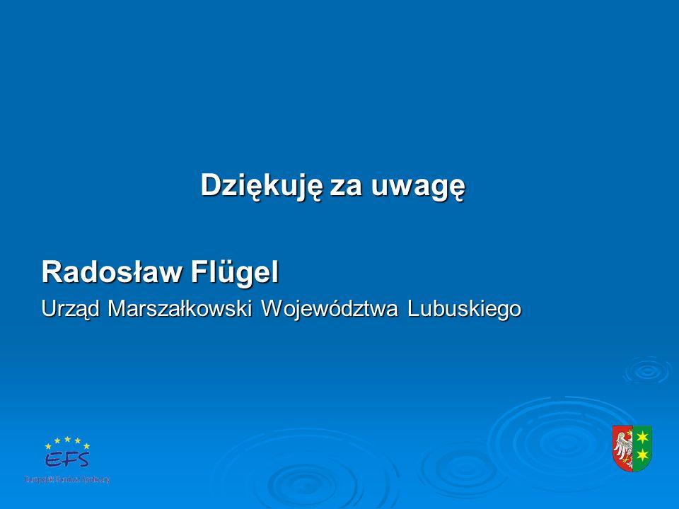 Dziękuję za uwagę Dziękuję za uwagę Radosław Flügel Urząd Marszałkowski Województwa Lubuskiego