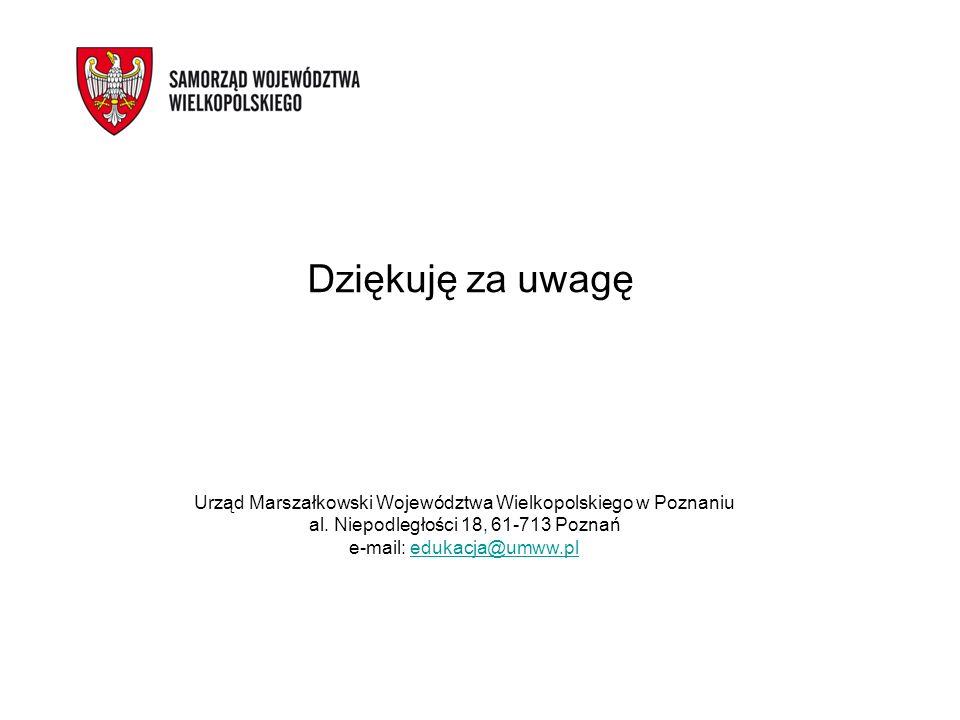 Dziękuję za uwagę Urząd Marszałkowski Województwa Wielkopolskiego w Poznaniu al. Niepodległości 18, 61-713 Poznań e-mail: edukacja@umww.pledukacja@umw