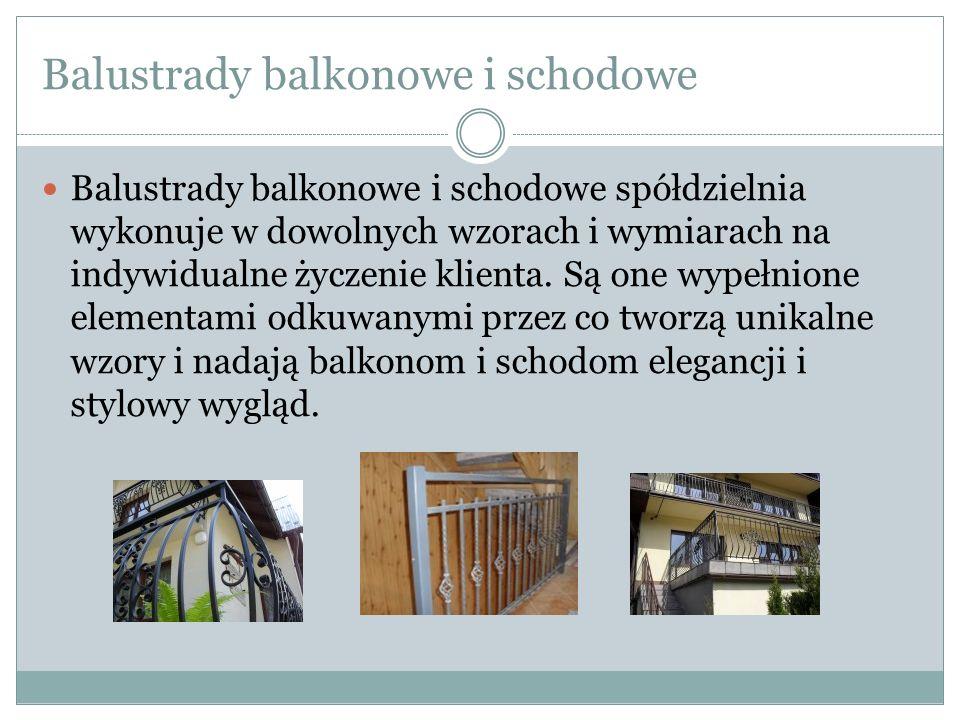 Balustrady balkonowe i schodowe Balustrady balkonowe i schodowe spółdzielnia wykonuje w dowolnych wzorach i wymiarach na indywidualne życzenie klienta
