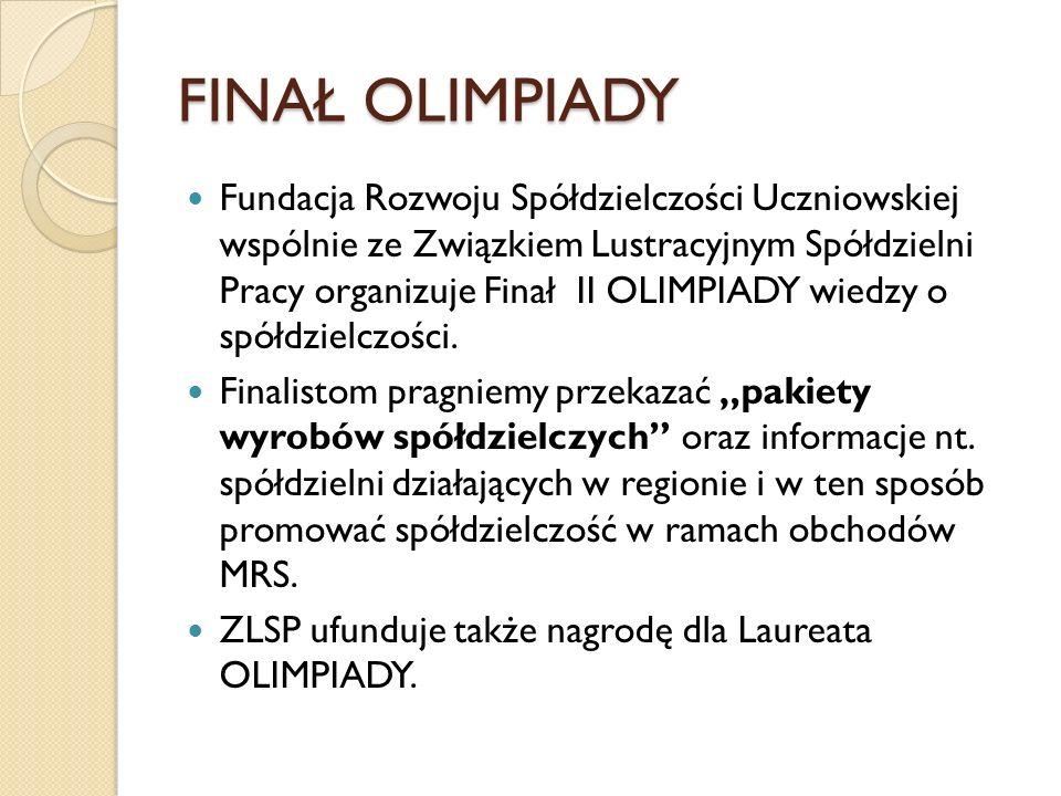 FINAŁ OLIMPIADY Fundacja Rozwoju Spółdzielczości Uczniowskiej wspólnie ze Związkiem Lustracyjnym Spółdzielni Pracy organizuje Finał II OLIMPIADY wiedzy o spółdzielczości.