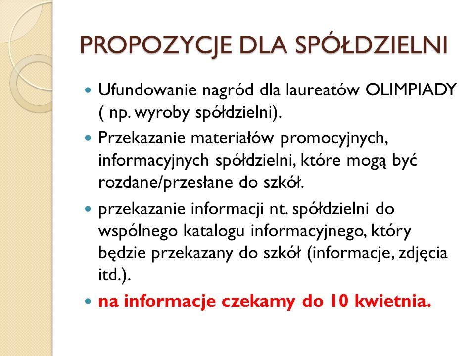 PROPOZYCJE DLA SPÓŁDZIELNI Ufundowanie nagród dla laureatów OLIMPIADY ( np.