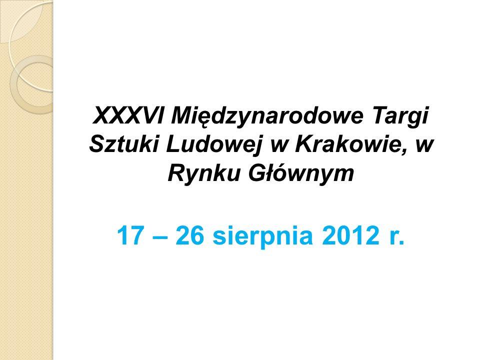 XXXVI Międzynarodowe Targi Sztuki Ludowej w Krakowie, w Rynku Głównym 17 – 26 sierpnia 2012 r.