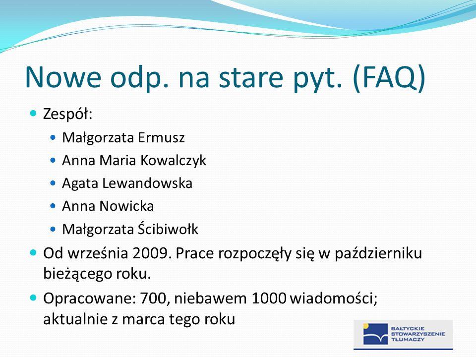 Nowe odp. na stare pyt. (FAQ) Zespół: Małgorzata Ermusz Anna Maria Kowalczyk Agata Lewandowska Anna Nowicka Małgorzata Ścibiwołk Od września 2009. Pra