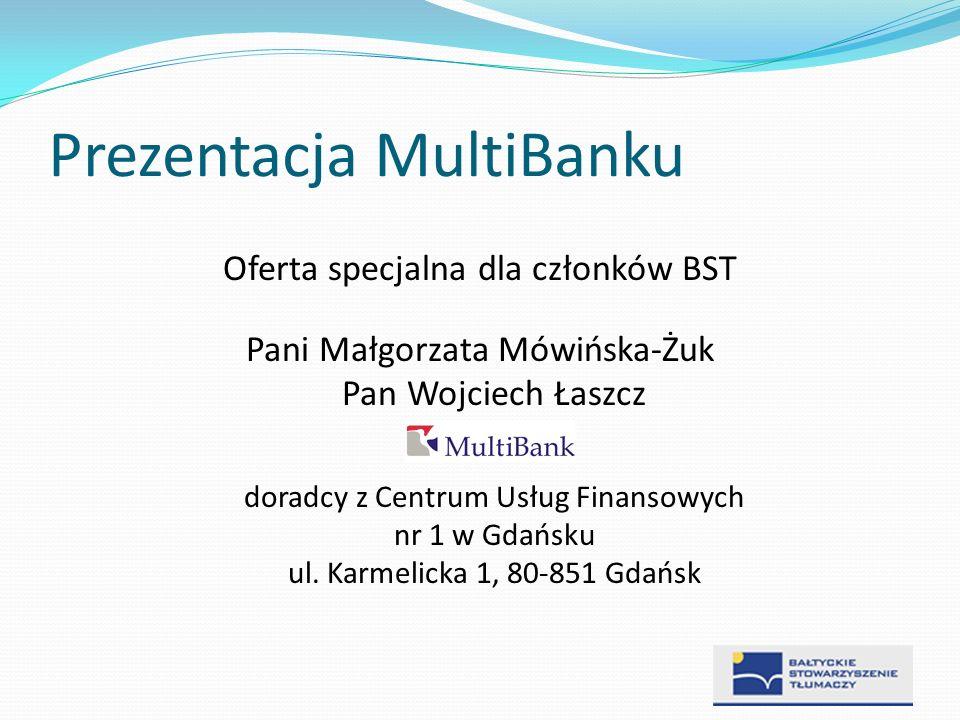 Prezentacja MultiBanku Oferta specjalna dla członków BST Pani Małgorzata Mówińska-Żuk Pan Wojciech Łaszcz doradcy z Centrum Usług Finansowych nr 1 w G