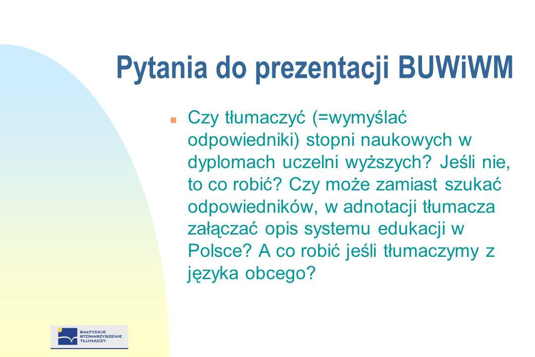 Pytania do prezentacji BUWiWM n Czy tłumaczyć (=wymyślać odpowiedniki) stopni naukowych w dyplomach uczelni wyższych.