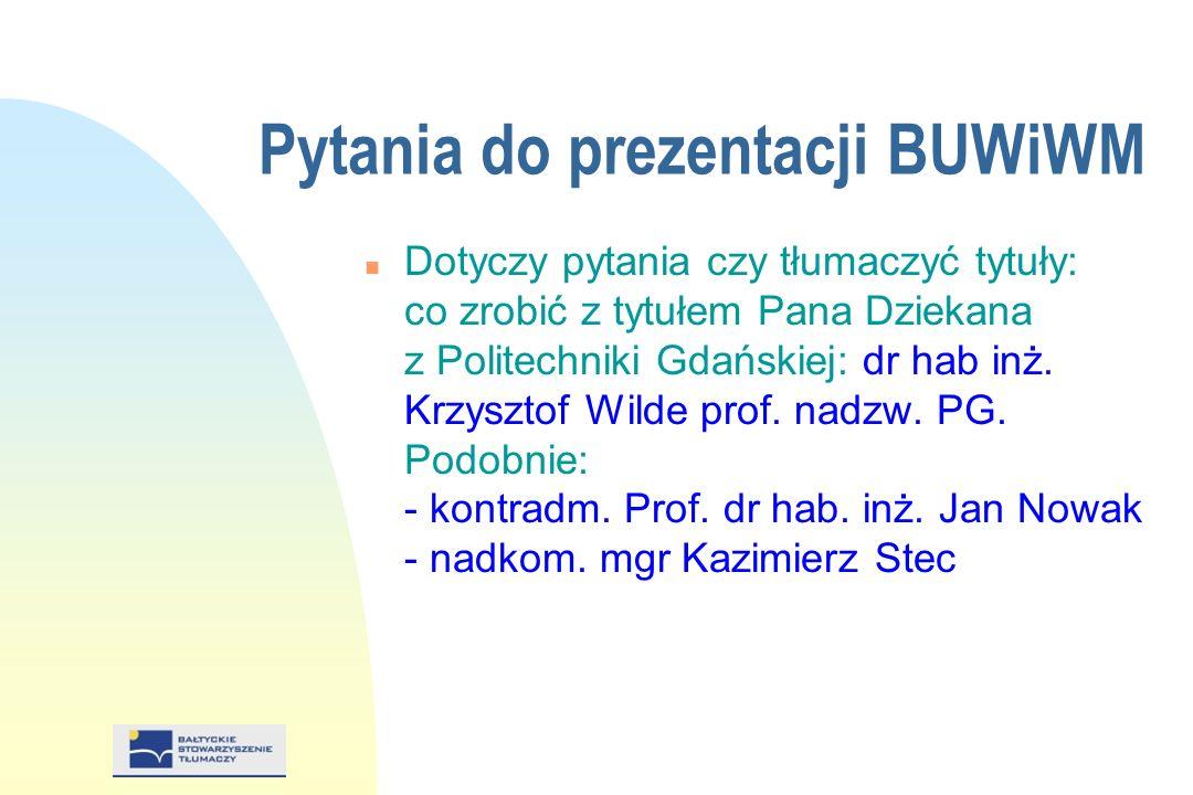 Pytania do prezentacji BUWiWM n Dotyczy pytania czy tłumaczyć tytuły: co zrobić z tytułem Pana Dziekana z Politechniki Gdańskiej: dr hab inż.