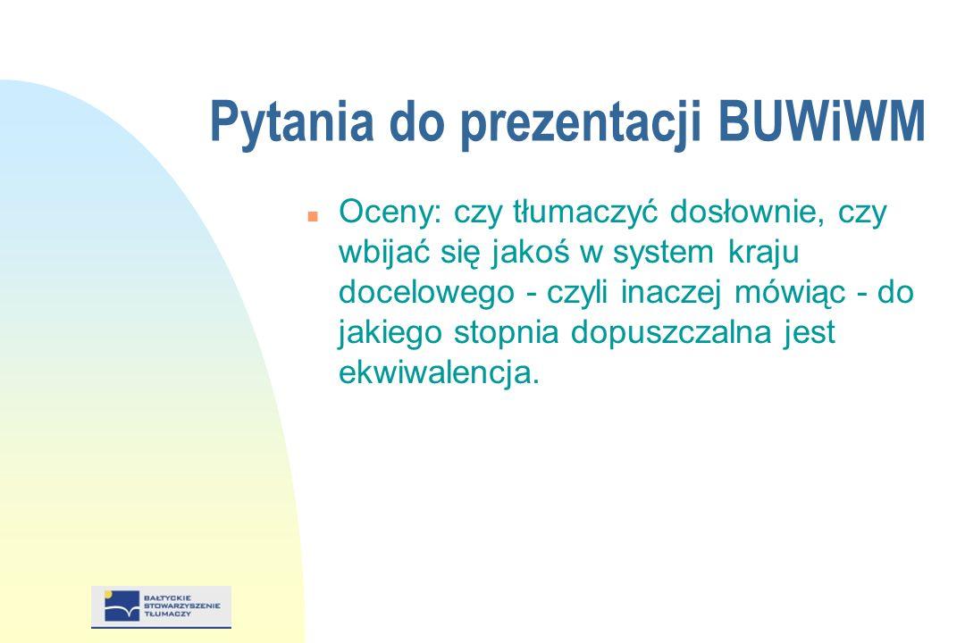 Pytania do prezentacji BUWiWM n Oceny: czy tłumaczyć dosłownie, czy wbijać się jakoś w system kraju docelowego - czyli inaczej mówiąc - do jakiego stopnia dopuszczalna jest ekwiwalencja.