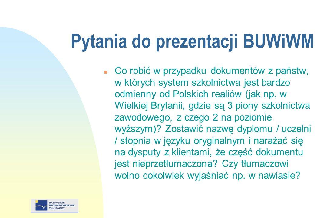 Pytania do prezentacji BUWiWM n Co robić w przypadku dokumentów z państw, w których system szkolnictwa jest bardzo odmienny od Polskich realiów (jak np.