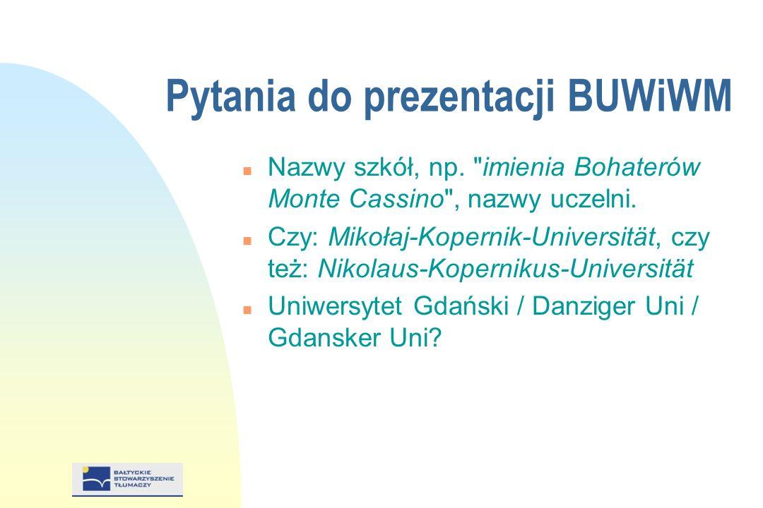Pytania do prezentacji BUWiWM n Nazwy szkół, np. imienia Bohaterów Monte Cassino , nazwy uczelni.