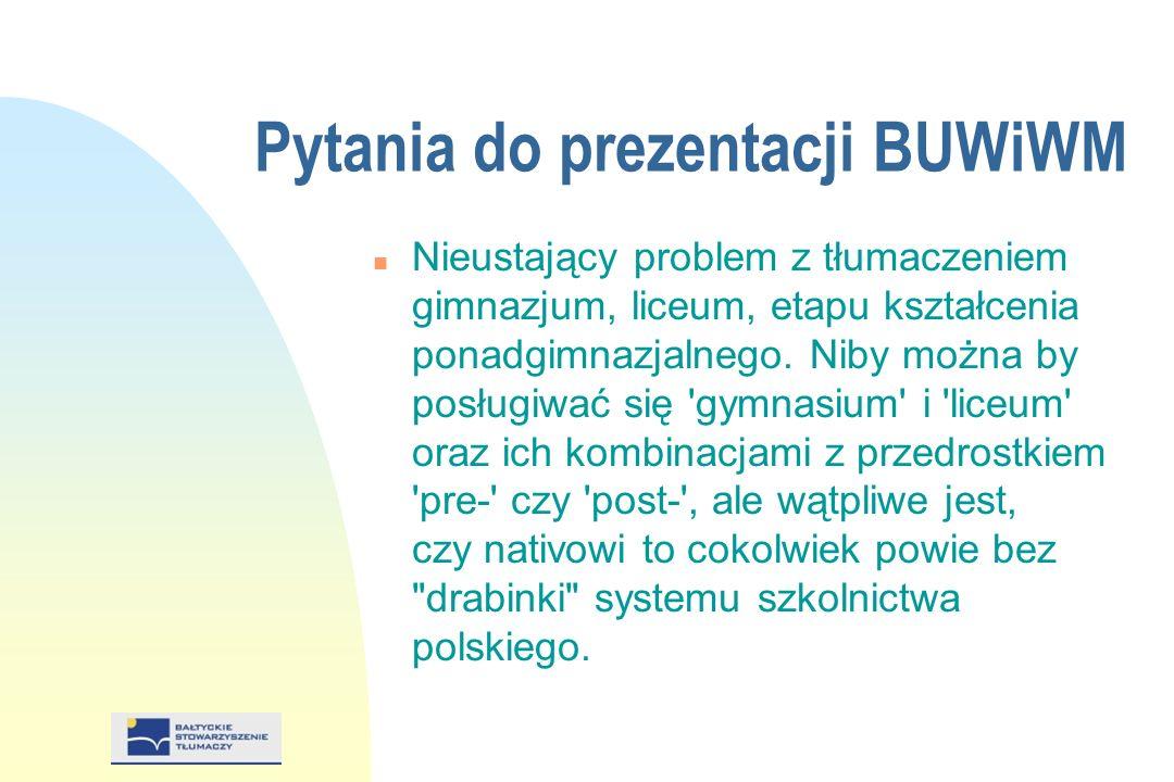 Pytania do prezentacji BUWiWM n Nieustający problem z tłumaczeniem gimnazjum, liceum, etapu kształcenia ponadgimnazjalnego.