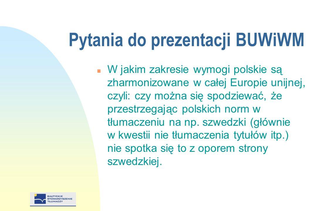 Pytania do prezentacji BUWiWM n W jakim zakresie wymogi polskie są zharmonizowane w całej Europie unijnej, czyli: czy można się spodziewać, że przestrzegając polskich norm w tłumaczeniu na np.