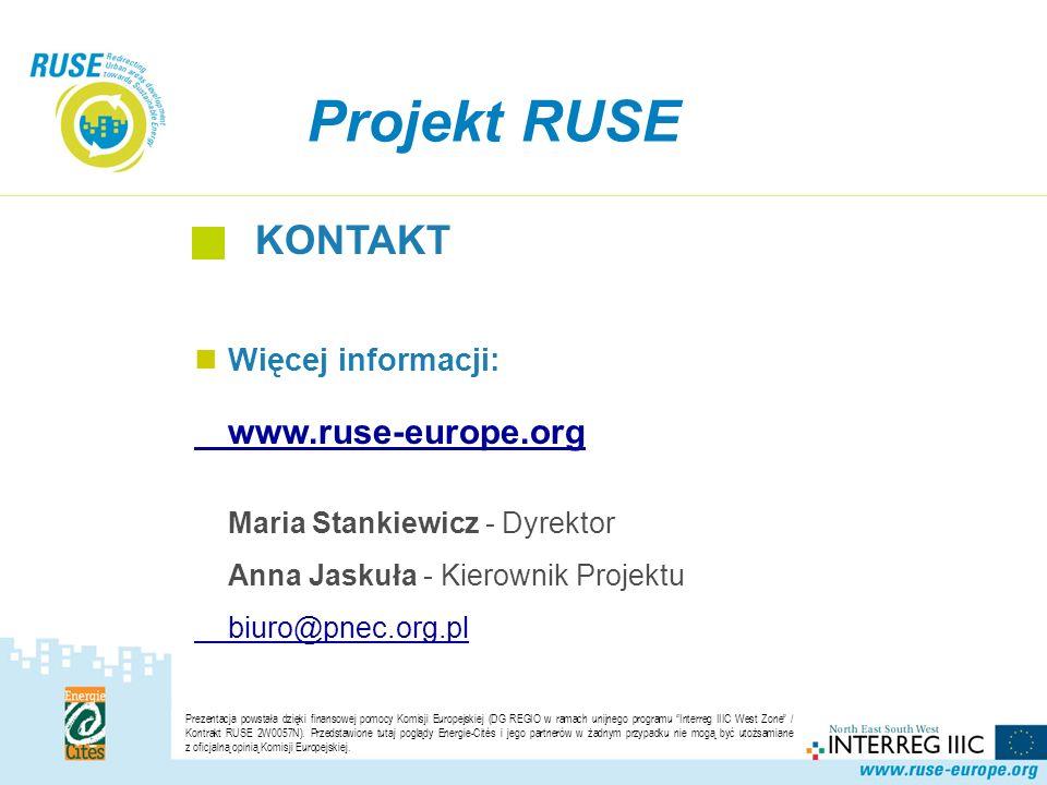 Projekt RUSE KONTAKT Więcej informacji: www.ruse-europe.org Maria Stankiewicz - Dyrektor Anna Jaskuła - Kierownik Projektu biuro@pnec.org.pl Prezentacja powstała dzięki finansowej pomocy Komisji Europejskiej (DG REGIO w ramach unijnego programu Interreg IIIC West Zone / Kontrakt RUSE 2W0057N).