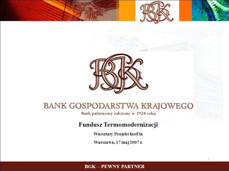 1 BGK – PEWNY PARTNER Fundusz Termomodernizacji Warsztaty Projekt InoFin Warszawa, 17 maj 2007 r.