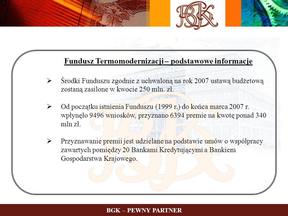 Fundusz Termomodernizacji – podstawowe informacje Środki Funduszu zgodnie z uchwaloną na rok 2007 ustawą budżetową zostaną zasilone w kwocie 250 mln.