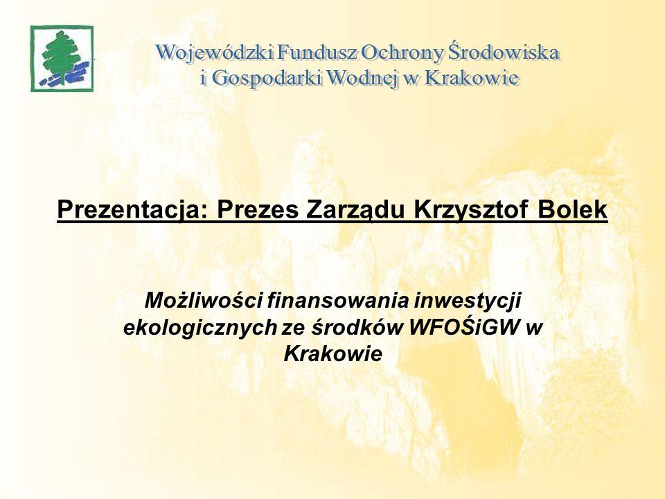 Prezentacja: Prezes Zarządu Krzysztof Bolek Możliwości finansowania inwestycji ekologicznych ze środków WFOŚiGW w Krakowie