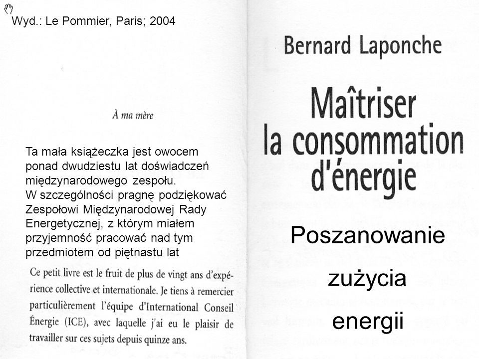 Poszanowanie zużycia energii Ta mała książeczka jest owocem ponad dwudziestu lat doświadczeń międzynarodowego zespołu.
