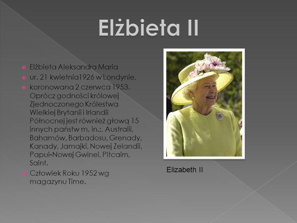 Elżbieta Aleksandra Maria ur. 21 kwietnia1926 w Londynie, koronowana 2 czerwca 1953. Oprócz godności królowej Zjednoczonego Królestwa Wielkiej Brytani