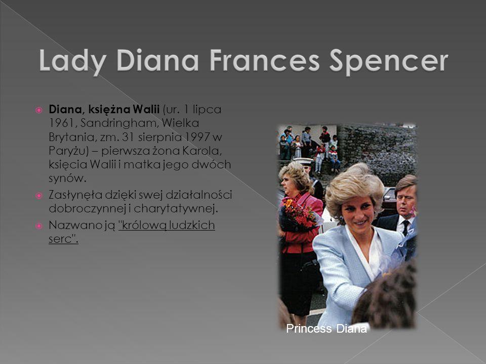 Diana, księżna Walii (ur. 1 lipca 1961, Sandringham, Wielka Brytania, zm. 31 sierpnia 1997 w Paryżu) – pierwsza żona Karola, księcia Walii i matka jeg