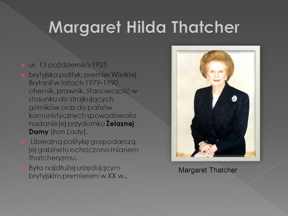 ur. 13 października 1925 brytyjska polityk, premier Wielkiej Brytanii w latach 1979-1990, chemik, prawnik. Stanowczość w stosunku do strajkujących gór