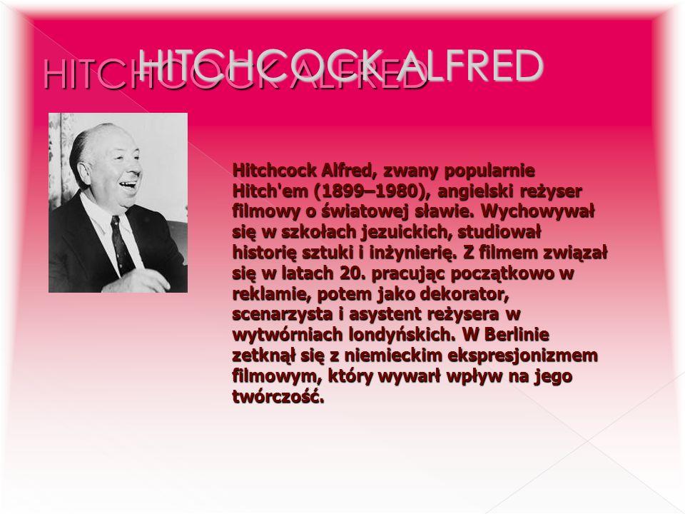 HITCHCOCK ALFRED Hitchcock Alfred, zwany popularnie Hitch'em (1899–1980), angielski reżyser filmowy o światowej sławie. Wychowywał się w szkołach jezu