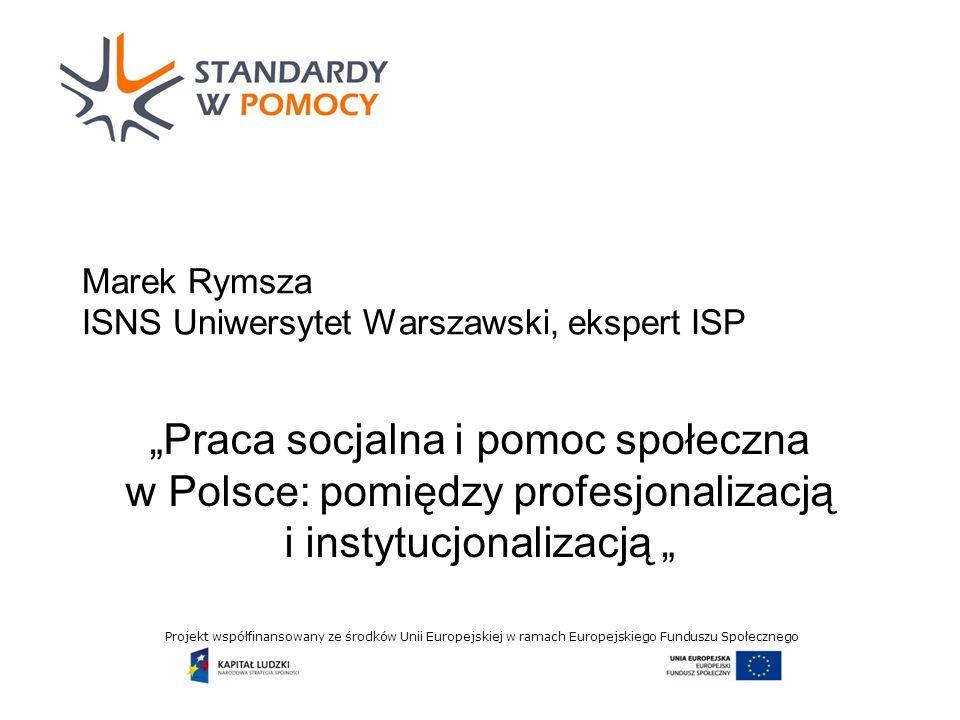 Projekt współfinansowany ze środków Unii Europejskiej w ramach Europejskiego Funduszu Społecznego Wyjściowe założenia badań ISP Na przedsięwzięcie badawcze złożyły się: (1)badanie jakościowe pracowników socjalnych z OPS (częściowo samodzielne, a częściowo o charakterze wspierającym badanie główne) (2)badanie ilościowe na próbie reprezentatywnej pracowników socjalnych zatrudnionych w różnych placówkach