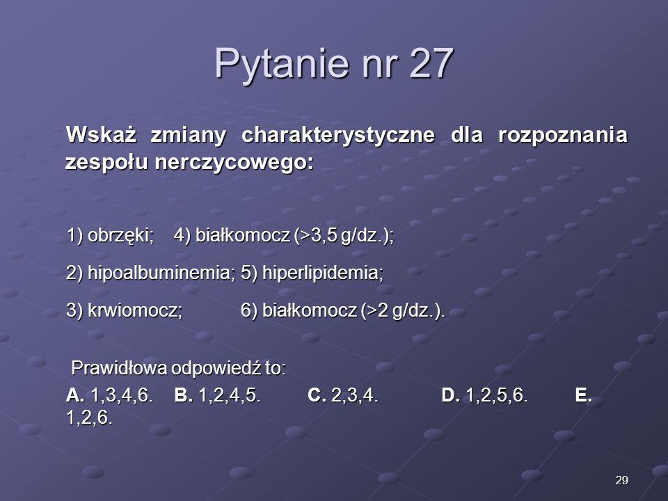 29 Pytanie nr 27 Wskaż zmiany charakterystyczne dla rozpoznania zespołu nerczycowego: 1) obrzęki; 4) białkomocz (>3,5 g/dz.); 2) hipoalbuminemia; 5) h
