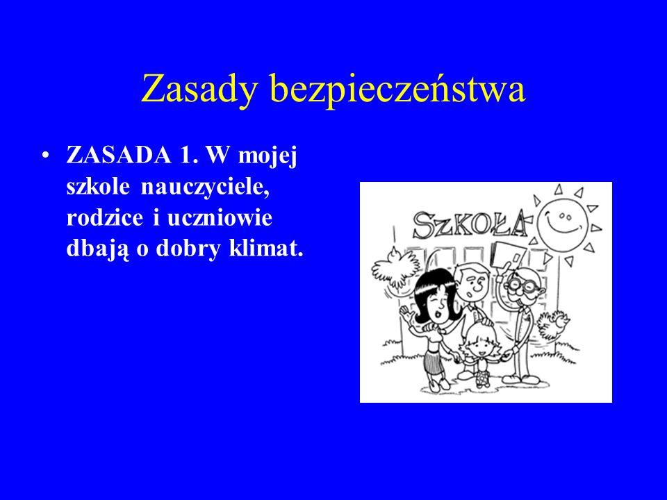 Zasady bezpieczeństwa ZASADA 1. W mojej szkole nauczyciele, rodzice i uczniowie dbają o dobry klimat.