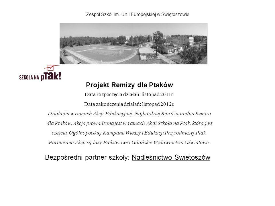 Zespół Szkół im. Unii Europejskiej w Świętoszowie Projekt Remizy dla Ptaków Data rozpoczęcia działań: listopad 2011r. Data zakończenia działań: listop